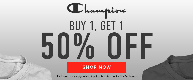 Picture of shirts. Champion: Buy 1, get 1 50% off. Exclusions may apply. While supplies last. See bookseller for details. Click to shop now.